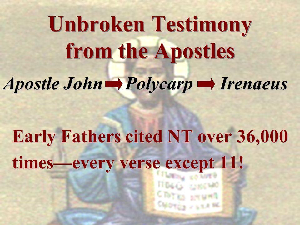 Unbroken Testimony from the Apostles Apostle John Polycarp Irenaeus Early Fathers cited NT over 36,000 Early Fathers cited NT over 36,000 timesevery v