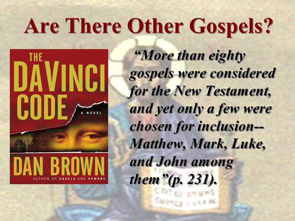 More than eighty gospels were considered for the New Testament, and yet only a few were chosen for inclusion-- Matthew, Mark, Luke, and John among the