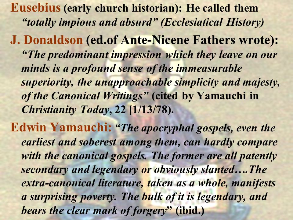 Eusebius (early church historian): He called them totally impious and absurd (Ecclesiatical History) J. Donaldson (ed.of Ante-Nicene Fathers wrote): T