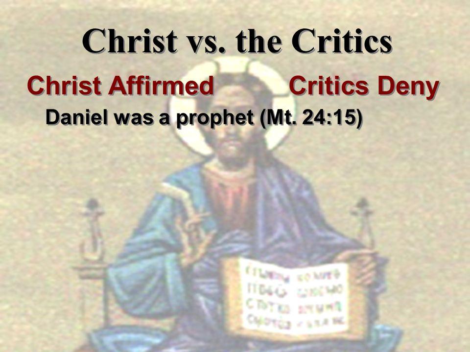 Christ vs. the Critics Christ Affirmed Critics Deny Daniel was a prophet (Mt. 24:15) Christ Affirmed Critics Deny Daniel was a prophet (Mt. 24:15)