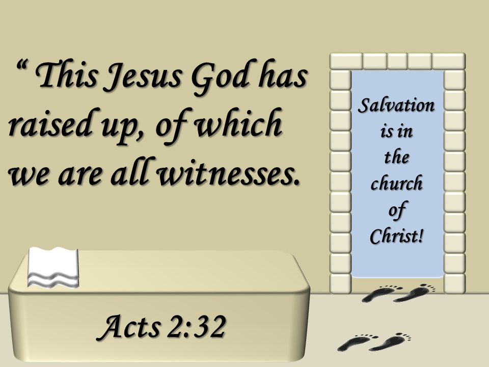 Salvation is in the church of Christ! This Jesus God has raised up, of which we are all witnesses. This Jesus God has raised up, of which we are all w