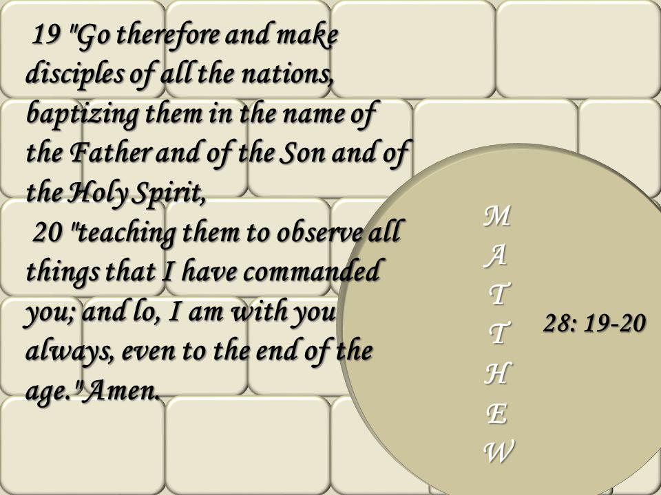 MATTHEW 28: 19-20 19