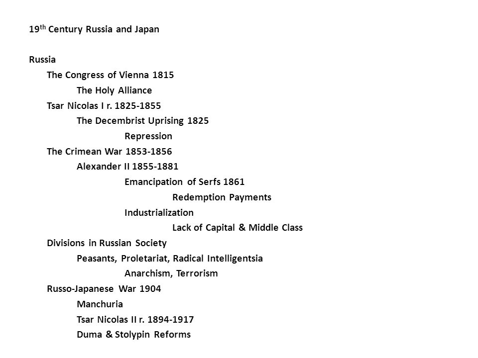 19 th Century Russia and Japan Russia The Congress of Vienna 1815 The Holy Alliance Tsar Nicolas I r. 1825-1855 The Decembrist Uprising 1825 Repressio