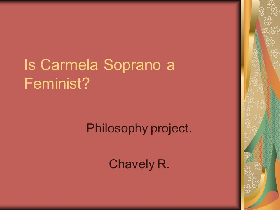 Is Carmela Soprano a Feminist Philosophy project. Chavely R.