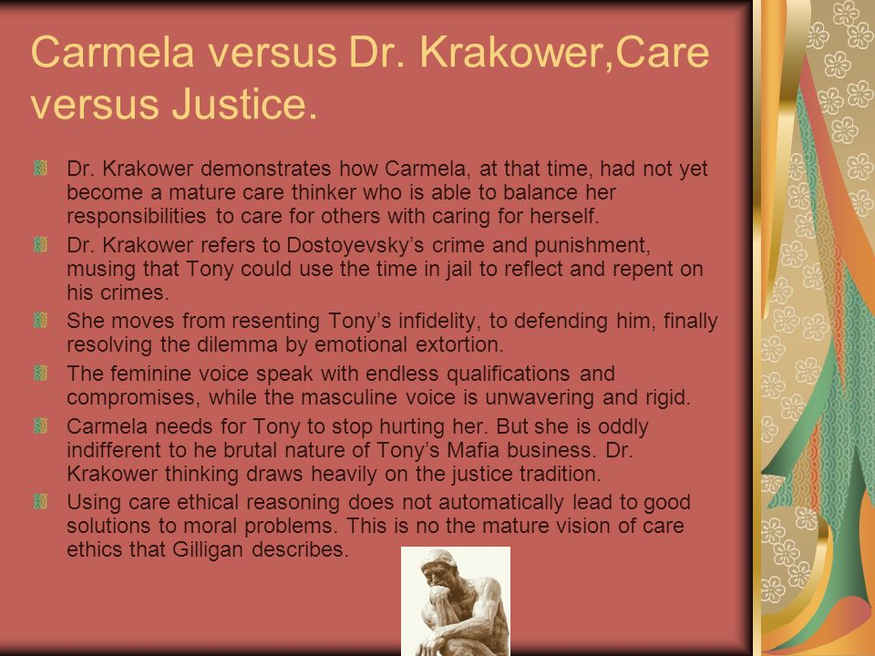 Carmela versus Dr. Krakower,Care versus Justice. Dr. Krakower demonstrates how Carmela, at that time, had not yet become a mature care thinker who is