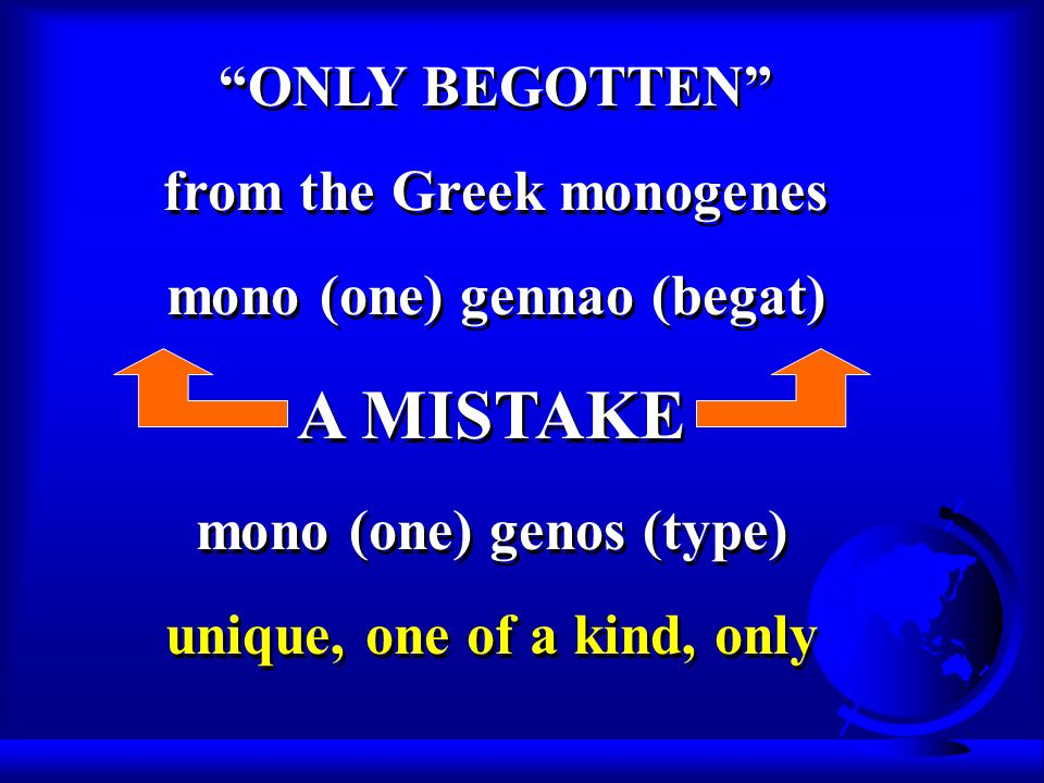 ONLY BEGOTTEN from the Greek monogenes mono (one) gennao (begat) ONLY BEGOTTEN from the Greek monogenes mono (one) gennao (begat) mono (one) genos (ty