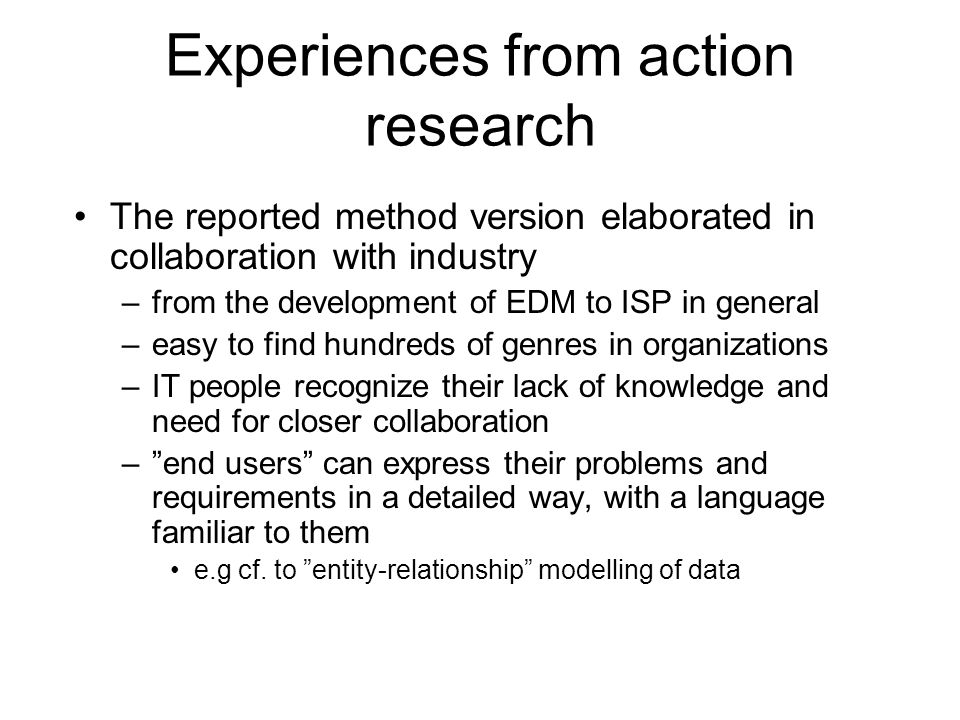 Experiences from action research The reported method version elaborated in collaboration with industry –from the development of EDM to ISP in general