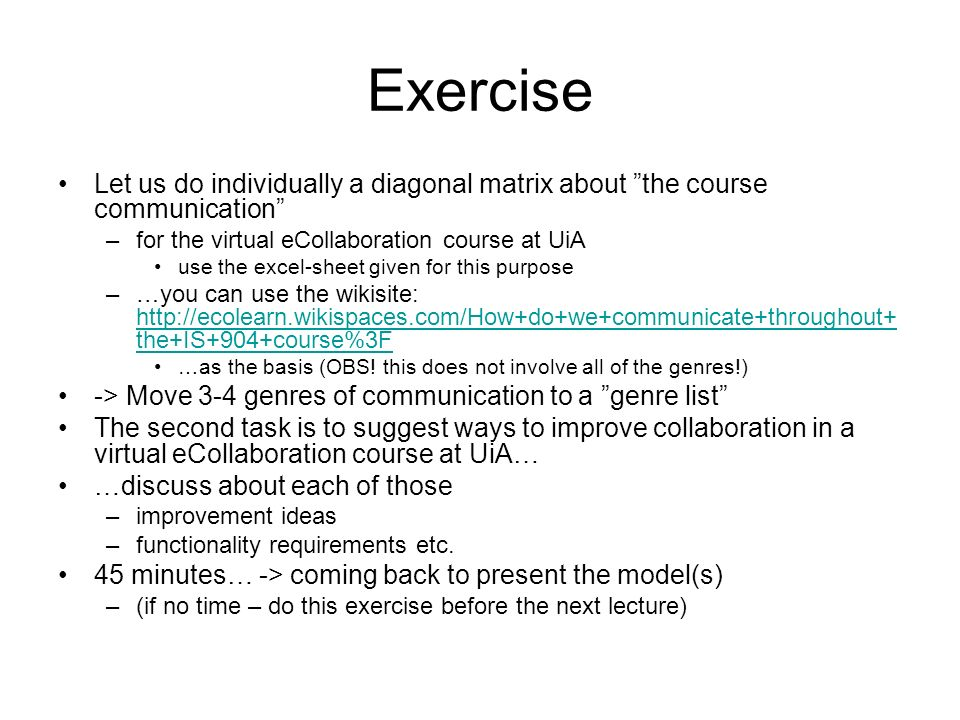 Exercise Let us do individually a diagonal matrix about the course communication –for the virtual eCollaboration course at UiA use the excel-sheet giv