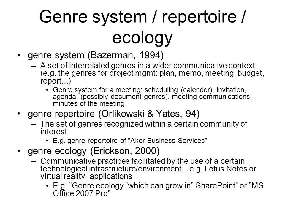 Genre systems for (e-) Collaboration Document / Data repositories/workspaces Document genres Document genres Awareness genres (Awareness of repositories, workspaces and users) (e)Communication genres Document genres Document genres F2f- genres F2f- genres Document genres Document genres