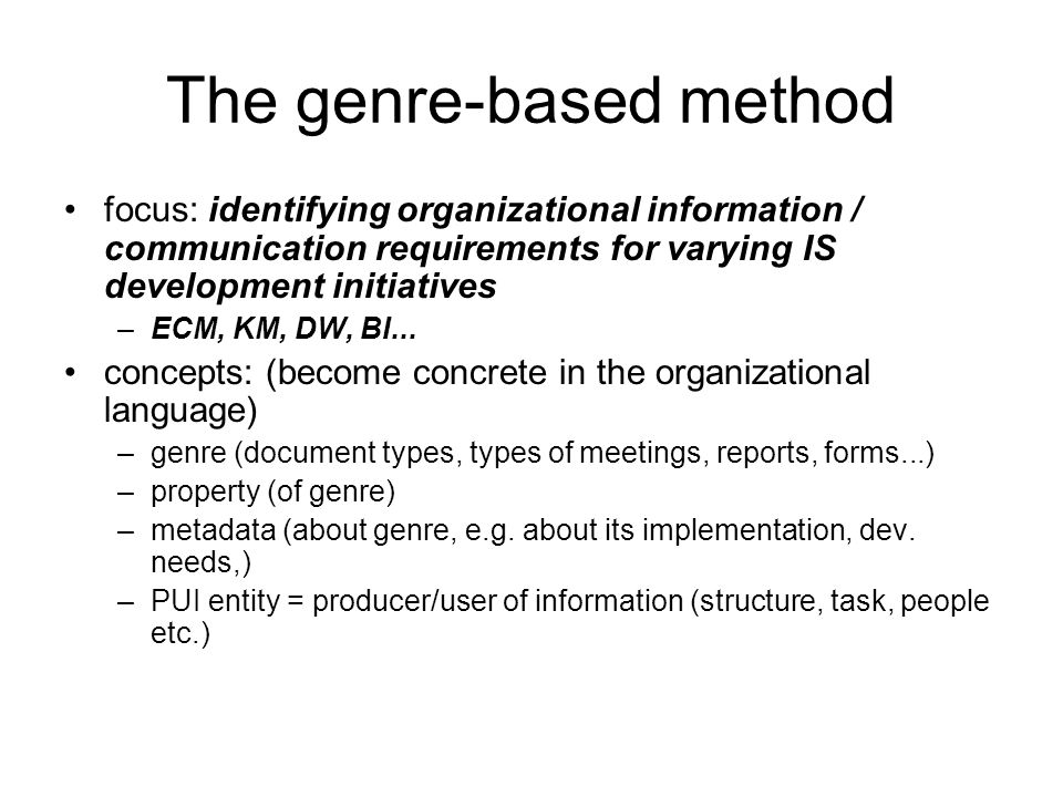 The genre-based method focus: identifying organizational information / communication requirements for varying IS development initiatives –ECM, KM, DW,