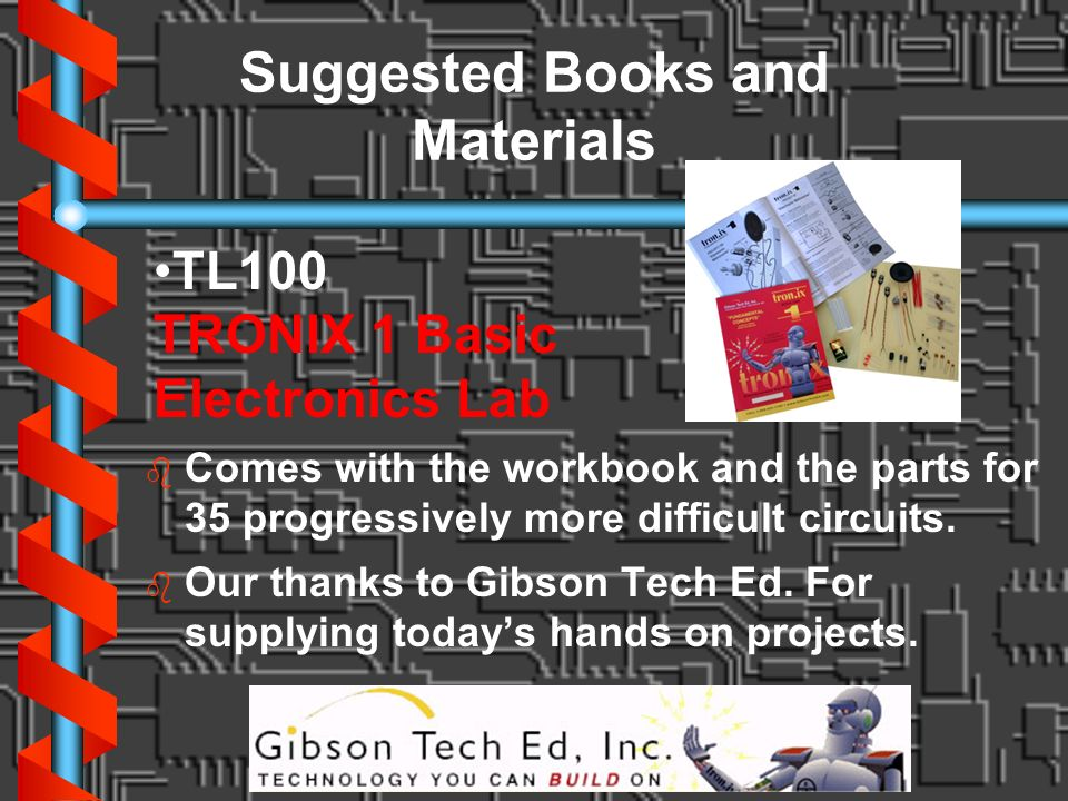b b Comes with the workbook and the parts for 35 progressively more difficult circuits. b b Our thanks to Gibson Tech Ed. For supplying todays hands o
