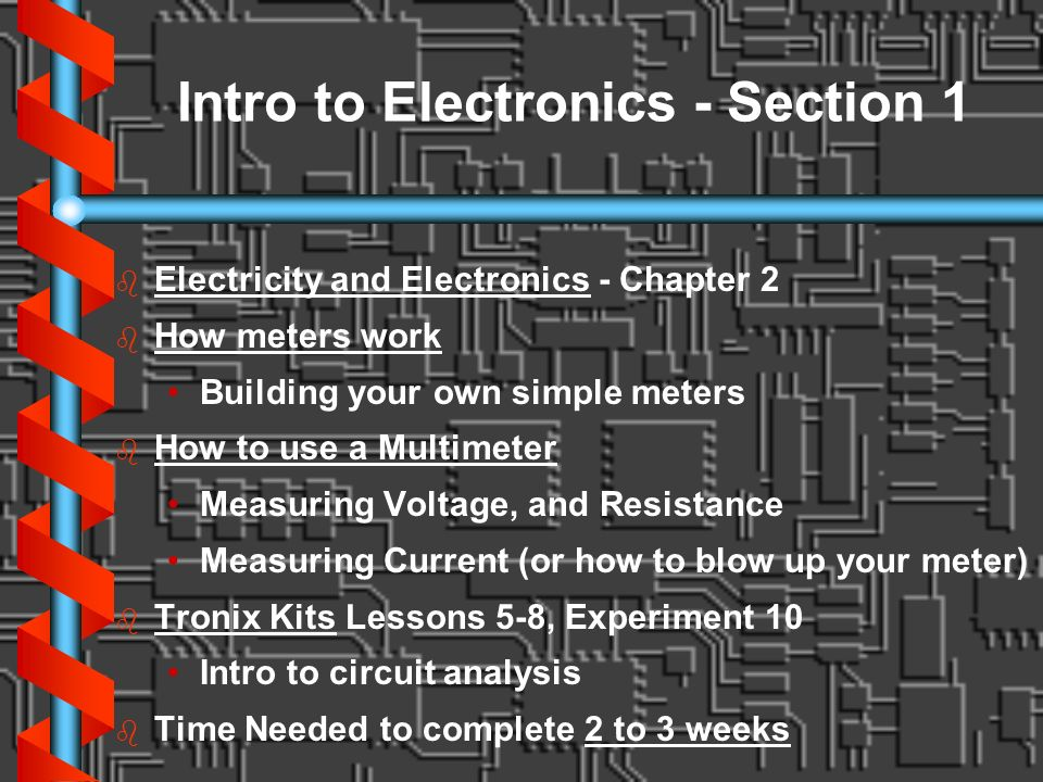 Intro to Electronics - Section 1 b b Electricity and Electronics - Chapter 2 b b How meters work Building your own simple meters b b How to use a Mult