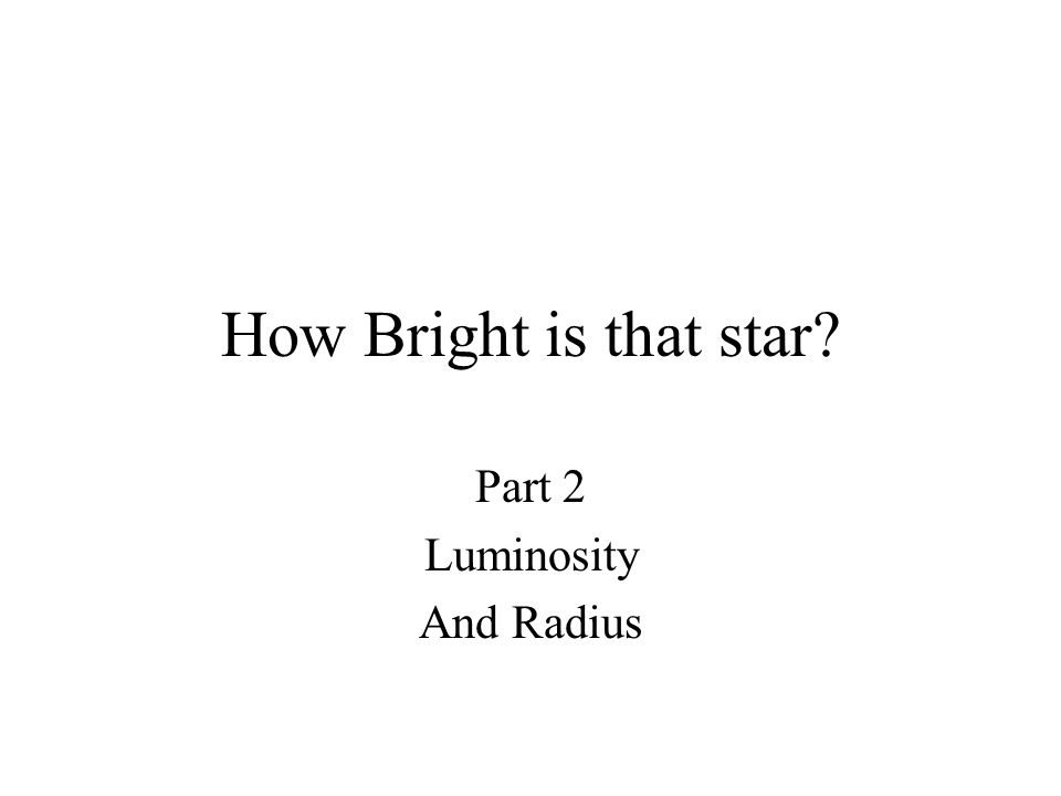 How Bright is that star Part 2 Luminosity And Radius