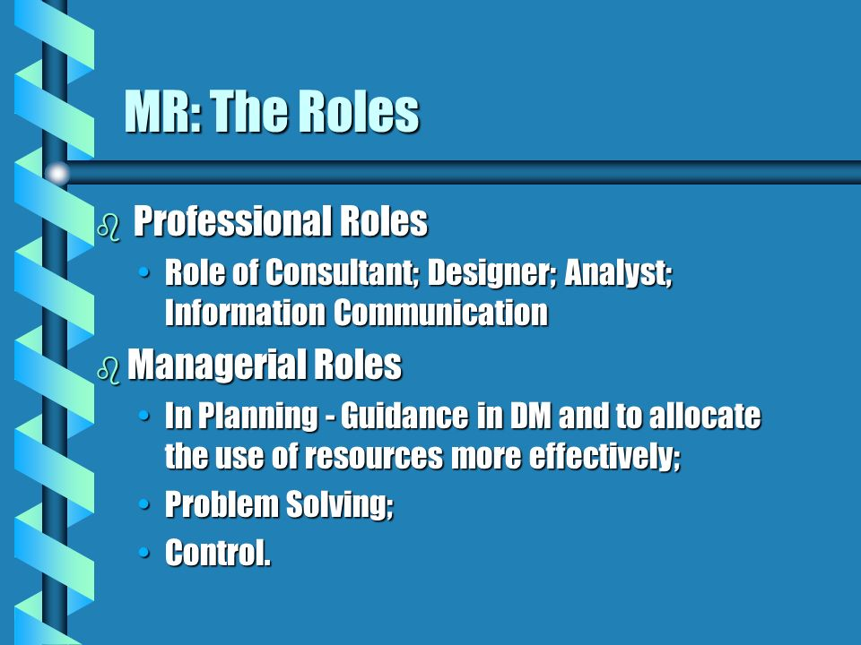 MR: The Roles b Professional Roles Role of Consultant; Designer; Analyst; Information CommunicationRole of Consultant; Designer; Analyst; Information