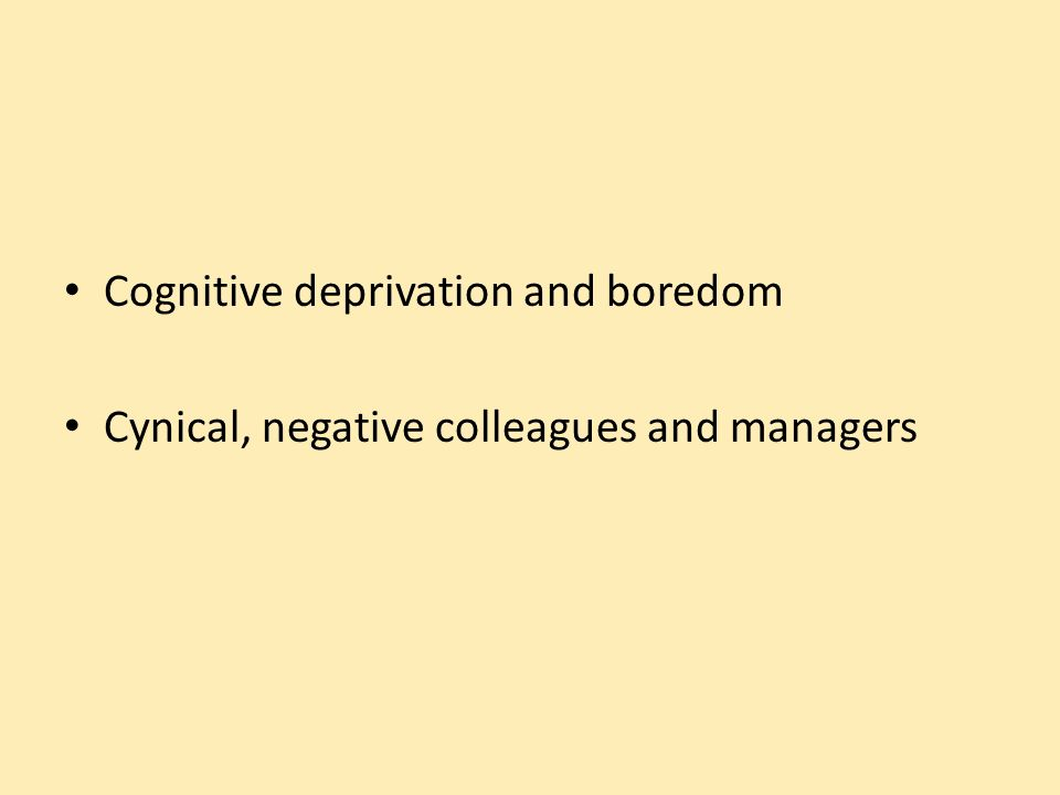Cognitive deprivation and boredom Cynical, negative colleagues and managers