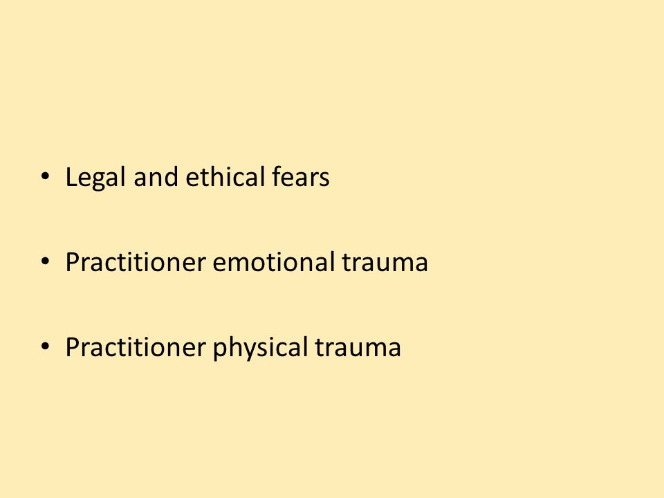 Legal and ethical fears Practitioner emotional trauma Practitioner physical trauma