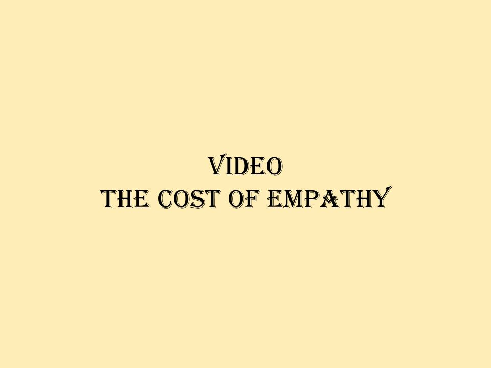 Video the cost of empathy