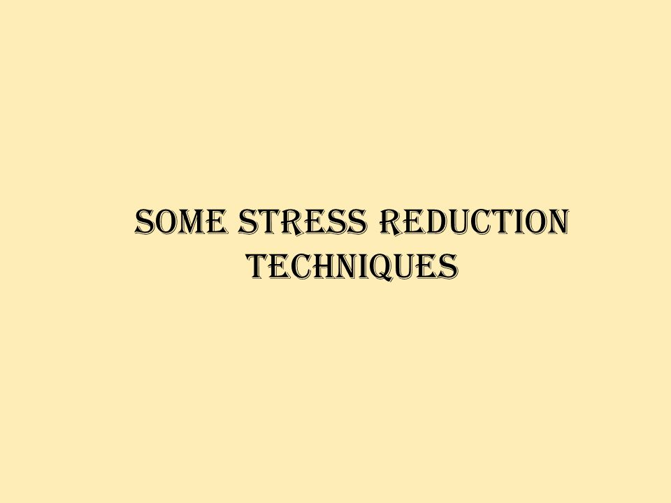 Some stress reduction techniques