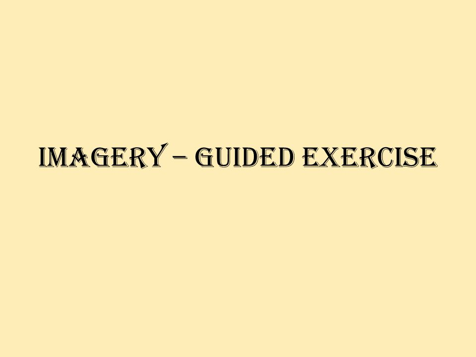Imagery – guided exercise