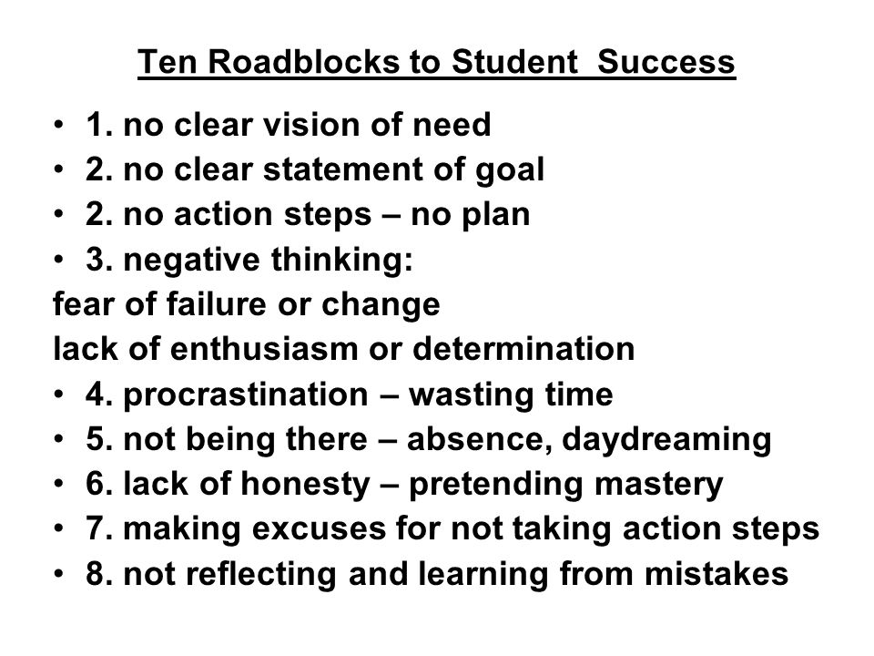 Ten Roadblocks to Student Success 1. no clear vision of need 2.