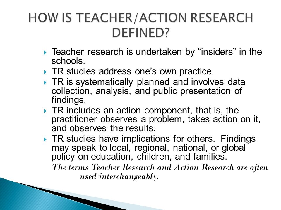 Goal: To meet the learning needs of every child ASSESS need for change or action IMPLEMENT the change or action STUDY the results RETHINK the need, the change, and the results R R A A A I I S S CONTINUOUS IMPROVEMENT THROUGH TEACHER RESEARCH