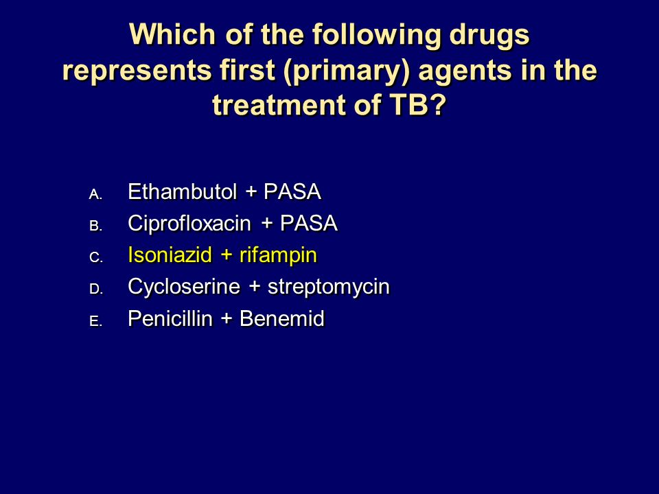 Which of the following drugs represents first (primary) agents in the treatment of TB? A. Ethambutol + PASA B. Ciprofloxacin + PASA C. Isoniazid + rif