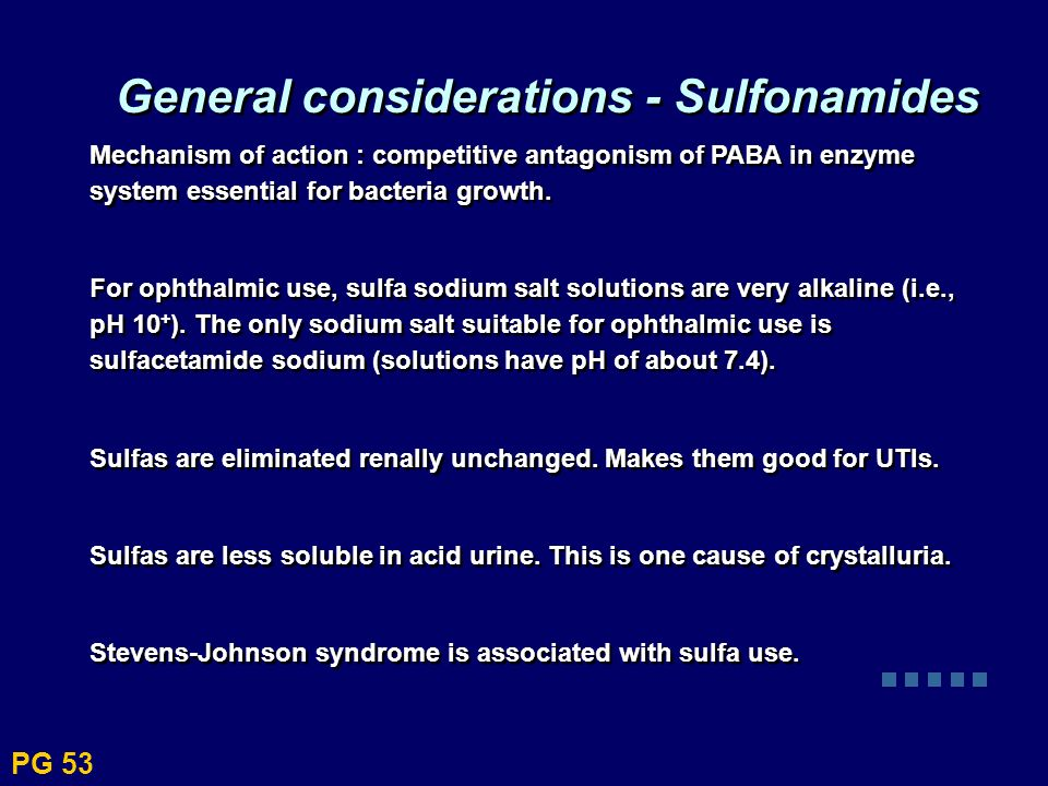 Mechanism of action : competitive antagonism of PABA in enzyme system essential for bacteria growth. For ophthalmic use, sulfa sodium salt solutions a