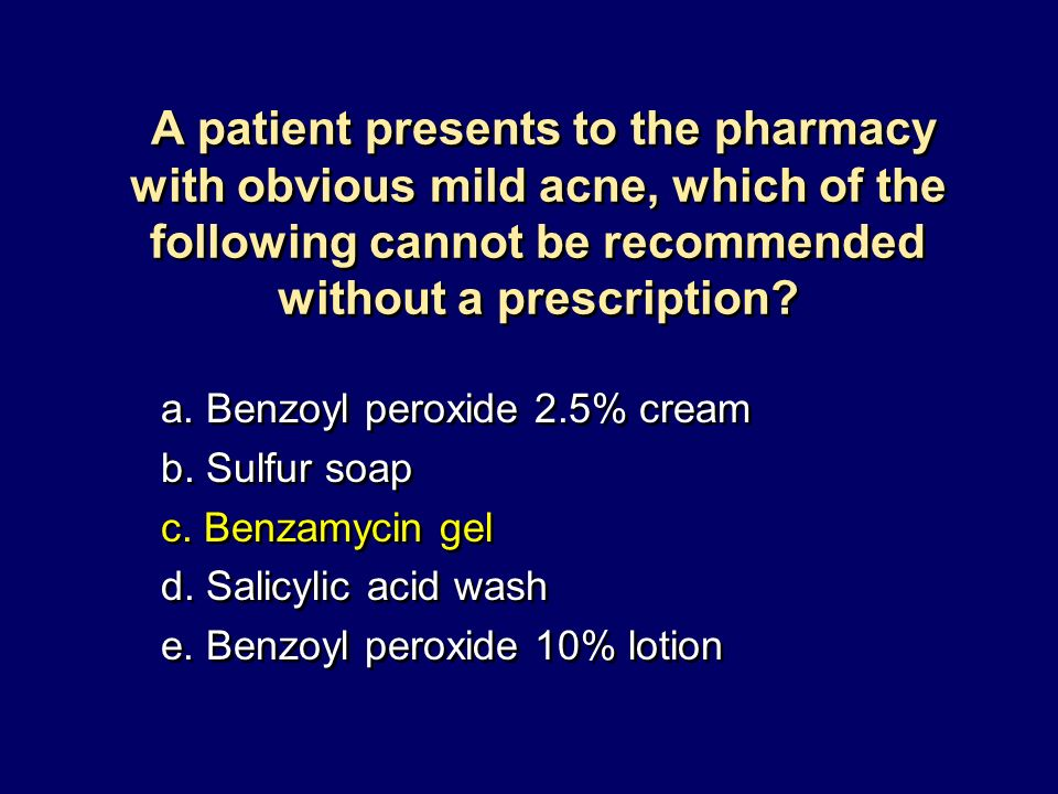 A patient presents to the pharmacy with obvious mild acne, which of the following cannot be recommended without a prescription? a. Benzoyl peroxide 2.