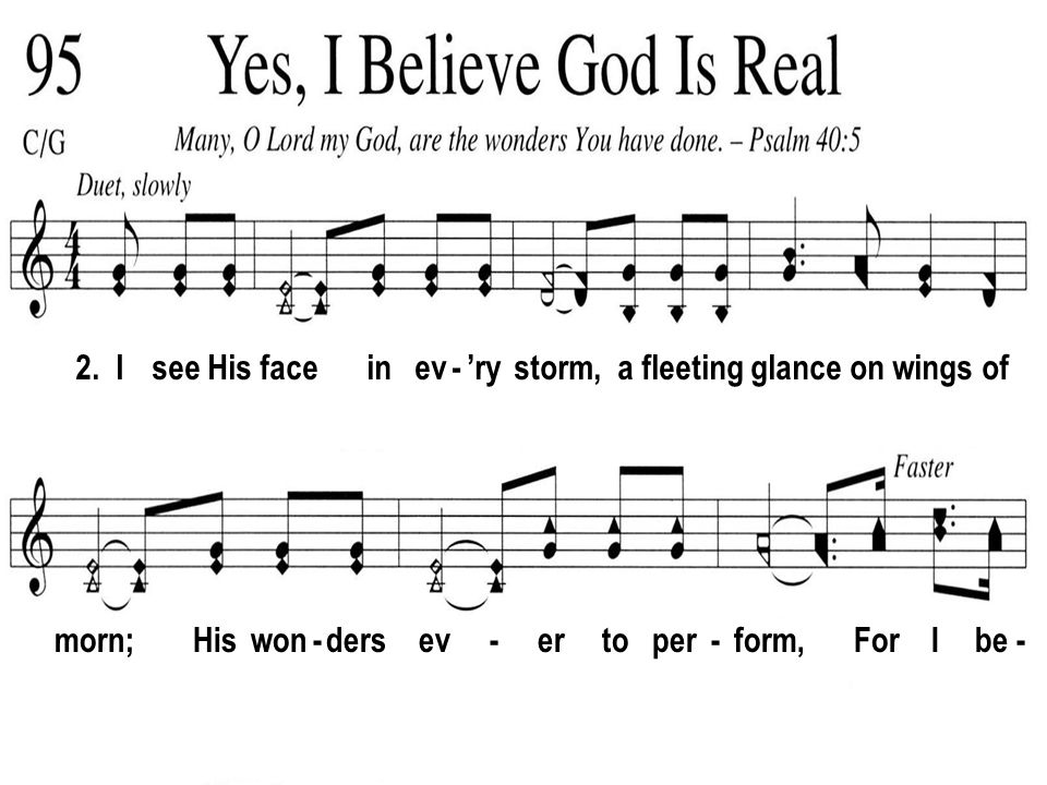 2. I see His face in ev - ry storm, a fleeting glance on wings of morn; His won - ders ev - er to per - form, For I be -