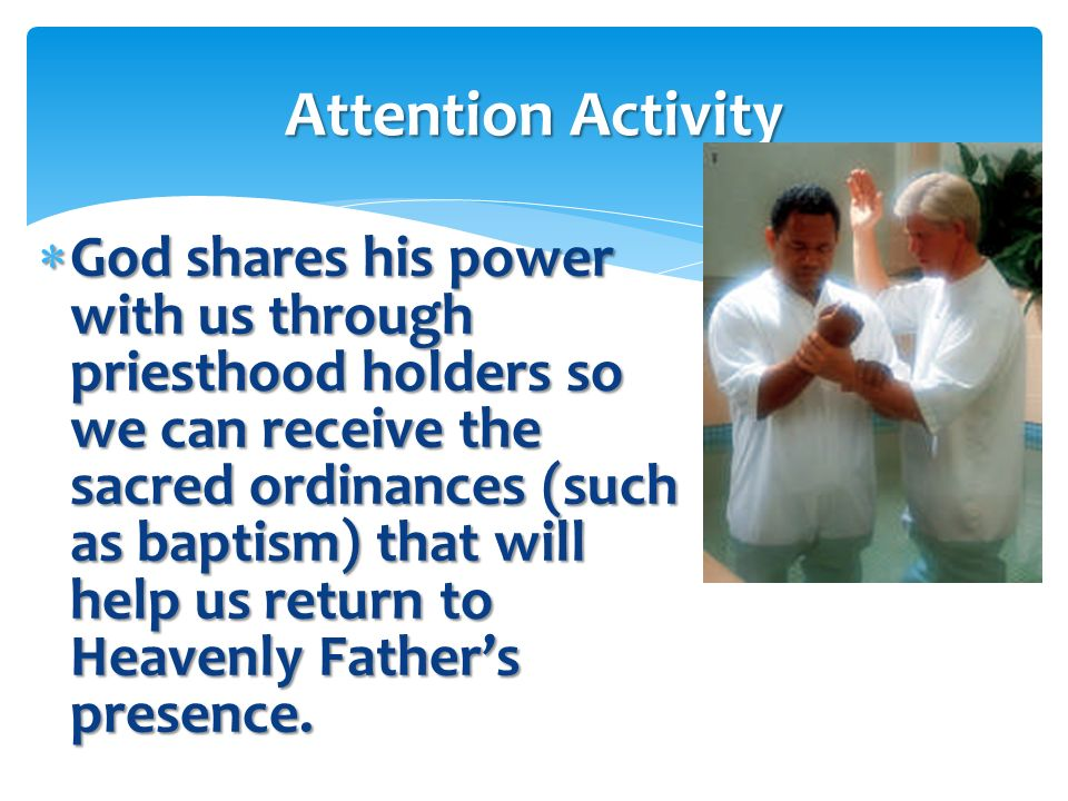 The priesthood is the power of God. Attention Activity
