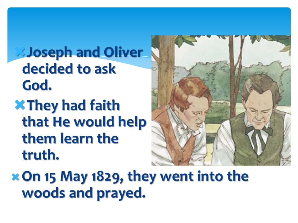 Joseph and OLIVER ARE GIVEN THE PRIESTHOOD Joseph Smith and Oliver Cowdery were translating the Book of Mormon. Joseph Smith and Oliver Cowdery were t