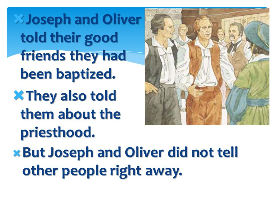 Joseph and Oliver were filled with the Holy Ghost after they were baptized. Joseph and Oliver were filled with the Holy Ghost after they were baptized