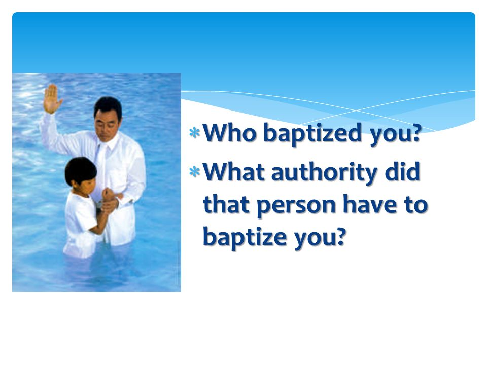 Who baptized Joseph Smith and Oliver Cowdery? (JSH 1:71.) Who baptized Joseph Smith and Oliver Cowdery? (JSH 1:71.)JSH 1:71JSH 1:71 What blessings did