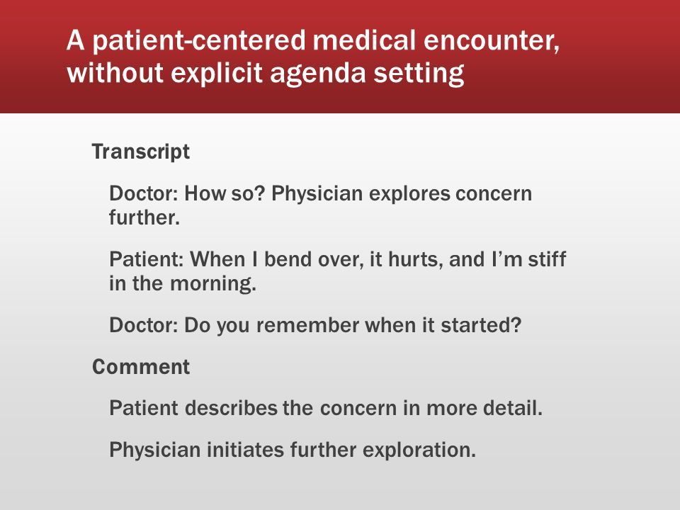 A patient-centered medical encounter, without explicit agenda setting Transcript Doctor: How so.