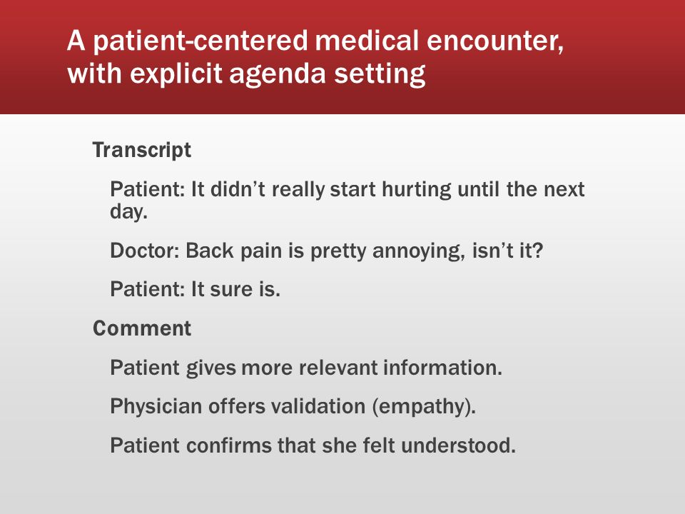 A patient-centered medical encounter, with explicit agenda setting Transcript Patient: It didnt really start hurting until the next day.