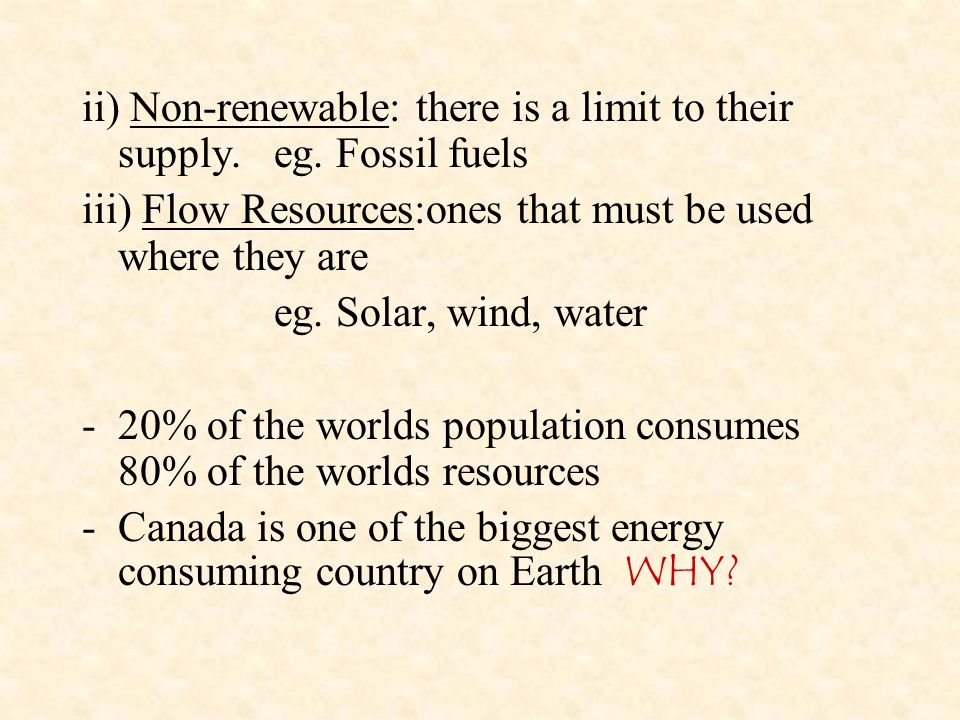 ii) Non-renewable: there is a limit to their supply.eg.