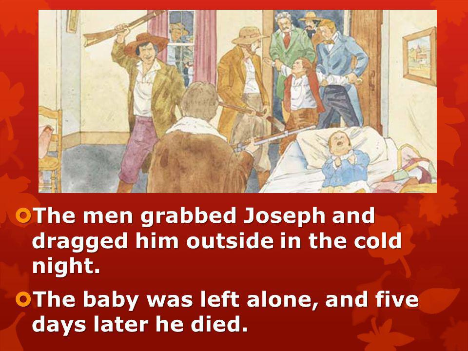 One night a mob of angry men went to Josephs home. One night a mob of angry men went to Josephs home. They broke open the door and went inside. They b