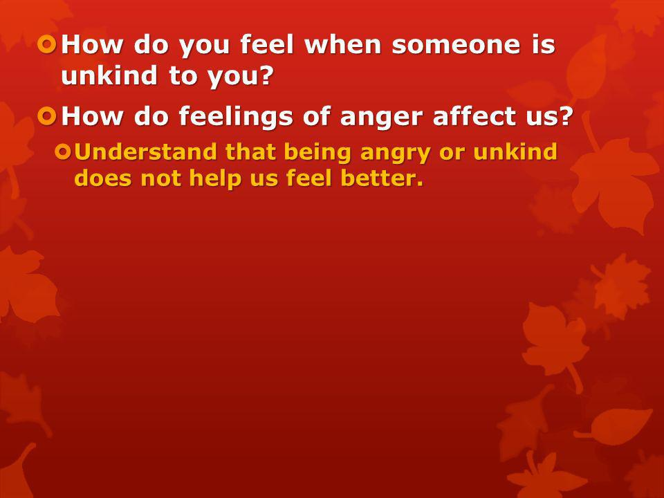 How do feelings of anger affect us? How do feelings of anger affect us?