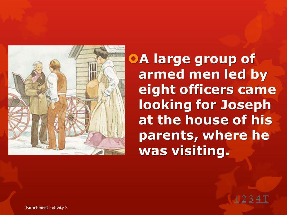 In the summer of 1838, when Joseph Smith and his family were living in Far West, Missouri, a false story was spread that Joseph had killed seven men a
