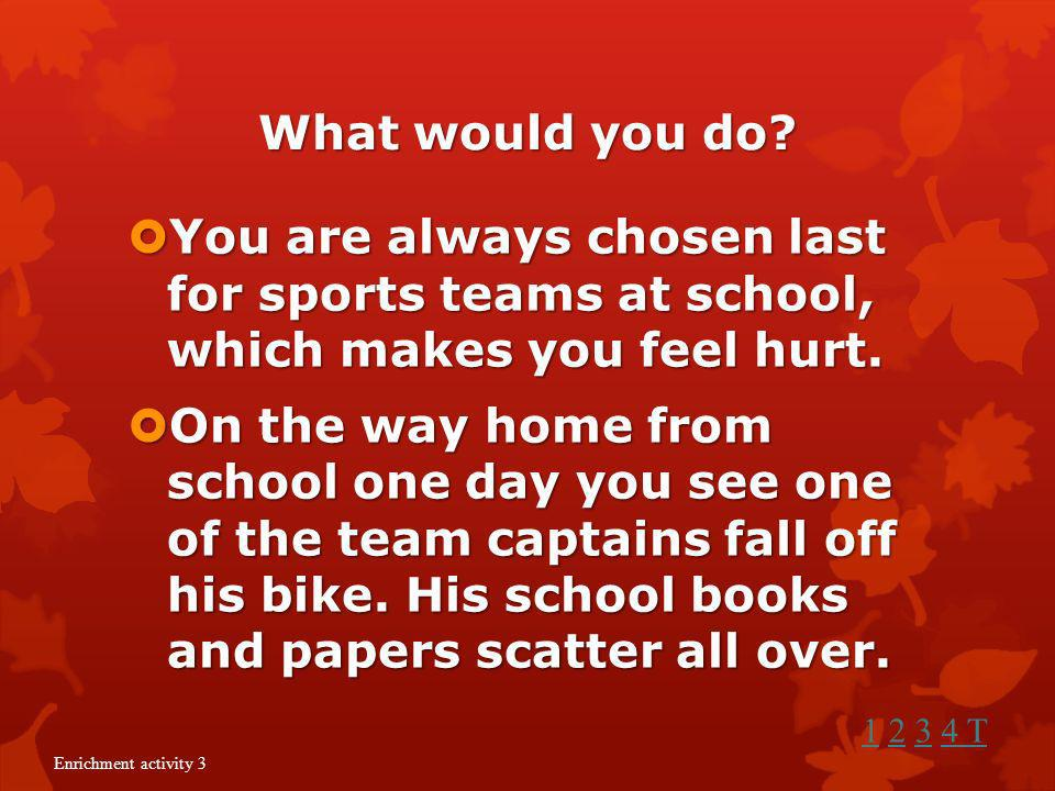 What would you do? You cleaned your room before you went to school, but after you left, your younger sister messed it up. You cleaned your room before