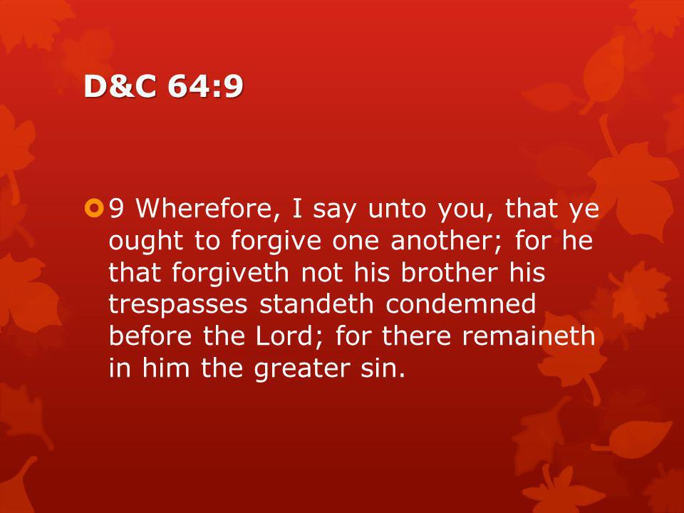 D&C 64:10–11 10 I, the Lord, will forgive whom I will forgive, but of you it is required to forgive all men. 11 And ye ought to say in your heartslet