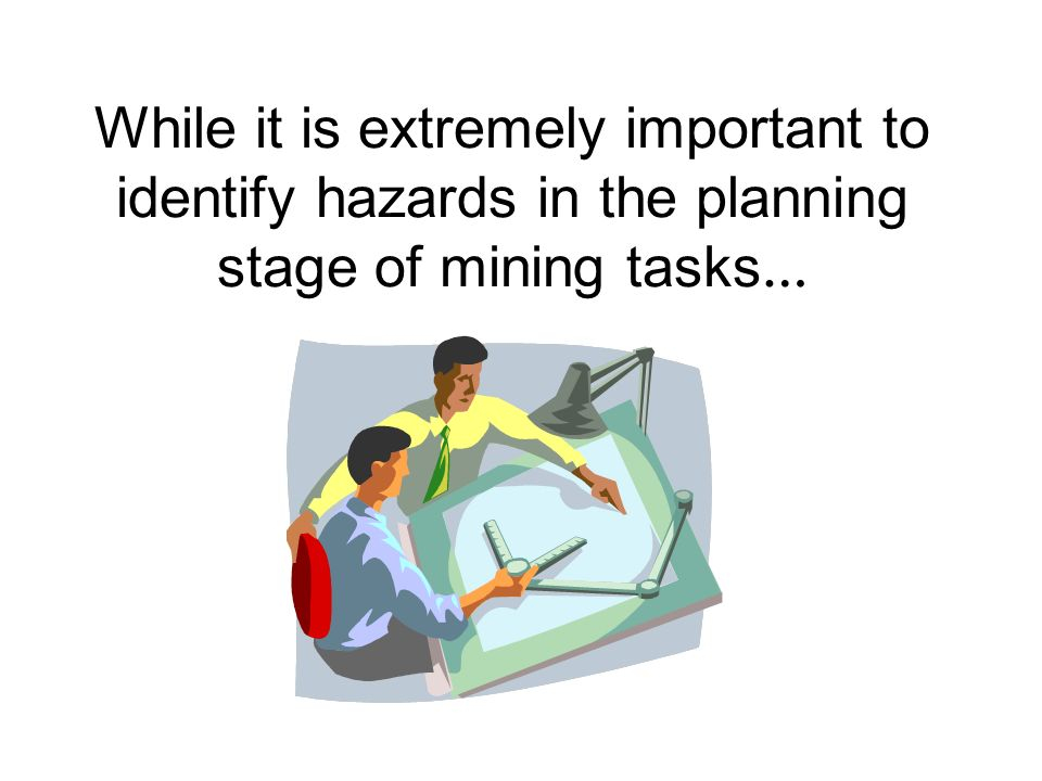 While it is extremely important to identify hazards in the planning stage of mining tasks …