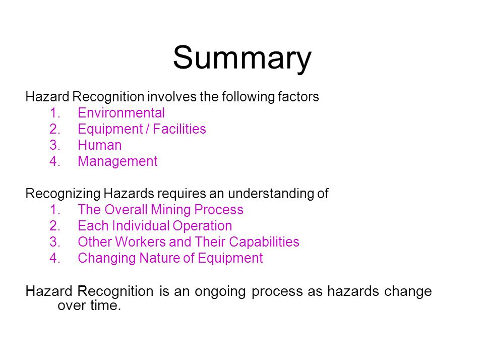 Summary Hazard Recognition involves the following factors 1.Environmental 2.Equipment / Facilities 3.Human 4.Management Recognizing Hazards requires a