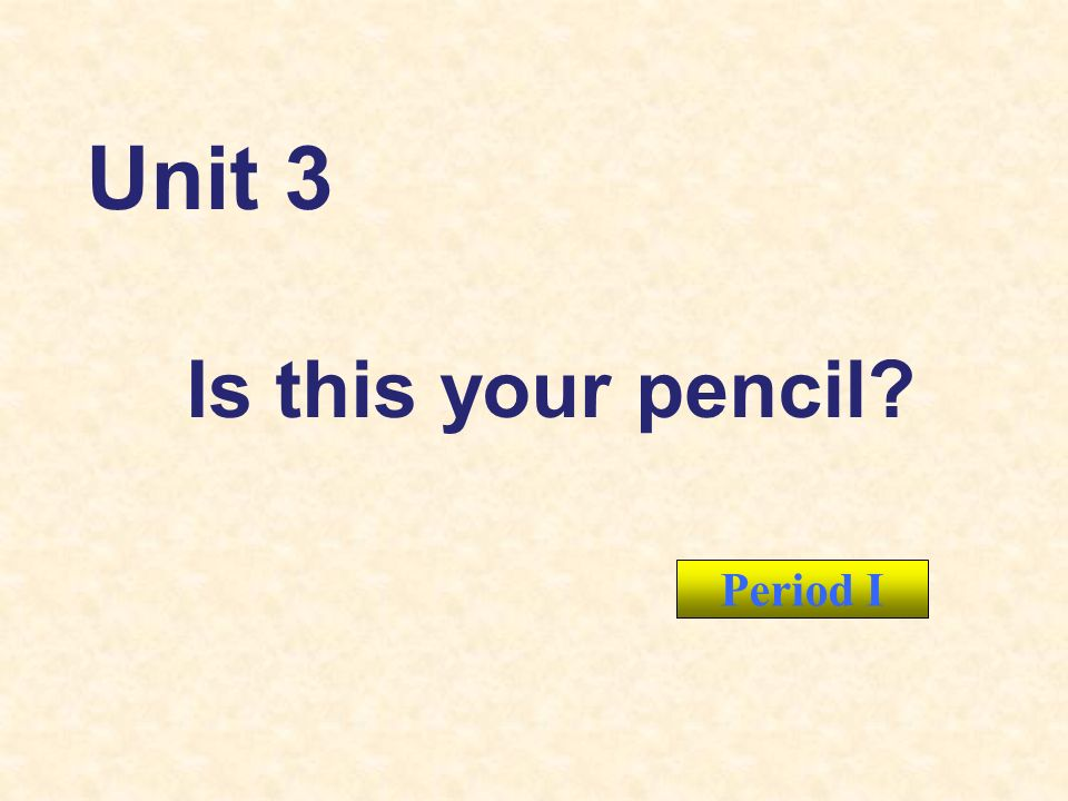 Period I Unit 3 Is this your pencil