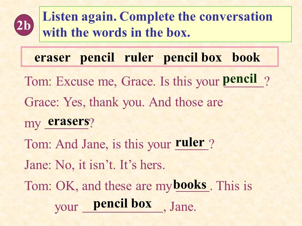 Listen again. Complete the conversation with the words in the box.