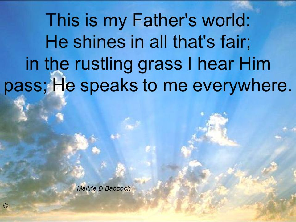 This is my Father s world.