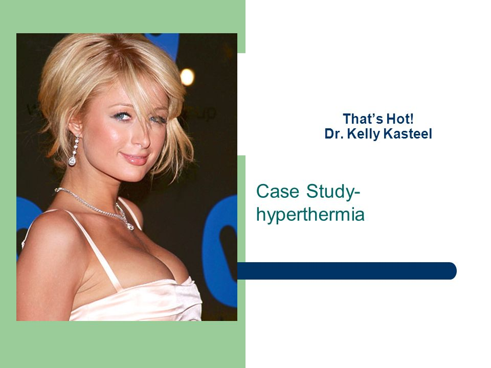 Thats Hot! Dr. Kelly Kasteel Case Study- hyperthermia