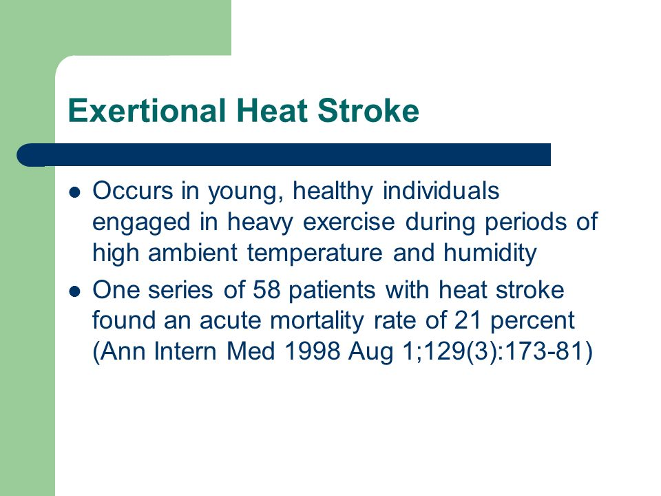 Non-exertional heat stroke Affects individuals with underlying chronic medical conditions that either impair thermoregulation or prevent removal from a hot environment.