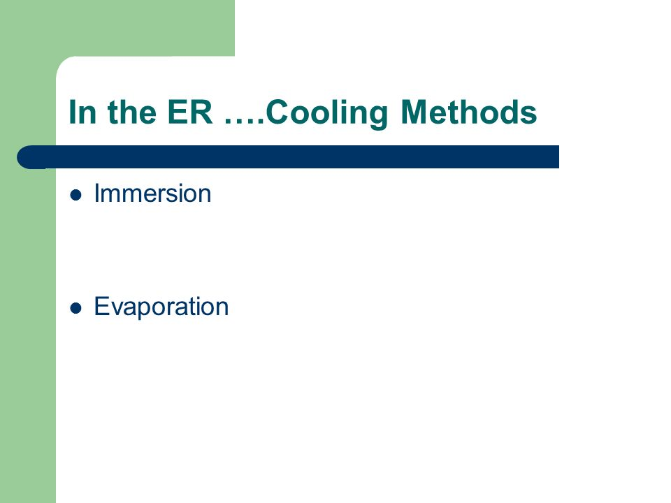 Ice Water Immersion Primary cooling mech = conduction Pt is undressed and placed into a tub of ice water deep enough to cover the trunk and extremities Can achieve cooling rates of 0.13 degrees/min Can decrease core temp to 39 degrees in 10-40 min