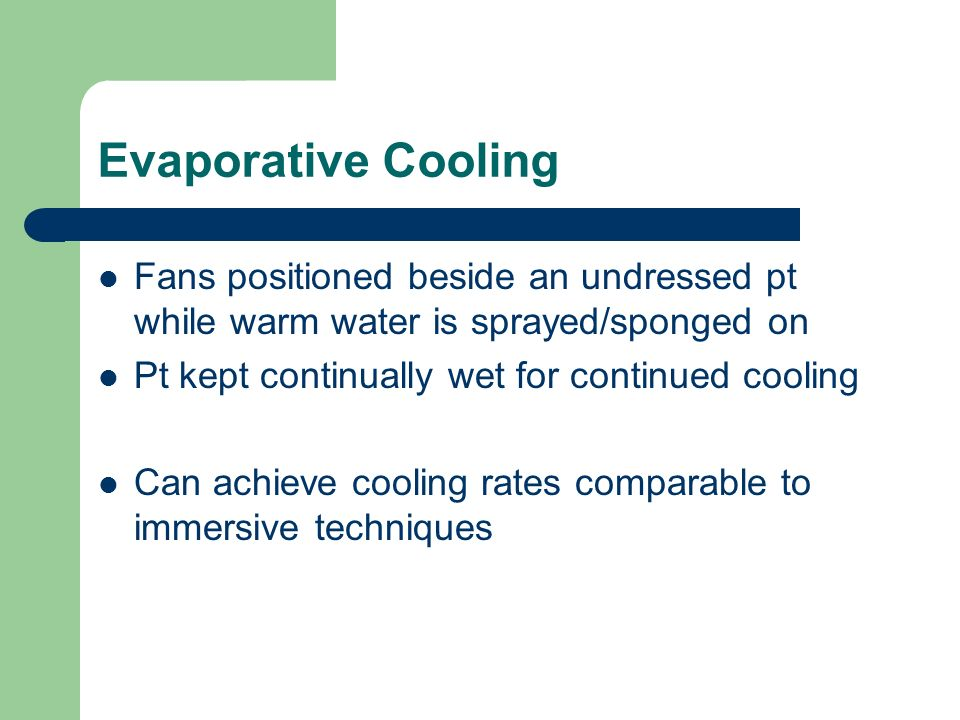 Evaporative Cooling Fans positioned beside an undressed pt while warm water is sprayed/sponged on Pt kept continually wet for continued cooling Can ac